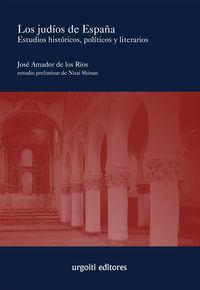 Judios De España, Los - Estudios Historicos, Politicos Y Literarios - Jose Amador De Los Rios Y Serrano / Nitai Shinan