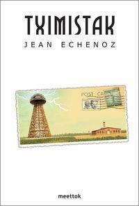 Tximistak - Jean Echenoz