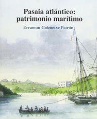 PASAIA ATLANTICO - PATRIMONIO MARITIMO = PASAIA ATLANTIKOA - ITSAS ONDAREA PASAIAN