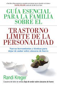 GUIA ESENCIAL PARA LA FAMILIA SOBRE EL TRASTORNO LIMITE DE LA PERSONALIDAD - NUEVAS HERRAMIENTAS Y TECNICAS PARA DEJAR DE ANDAR SOBRE CASCARAS DE HUEVO