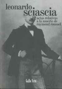 Actas Relativas A La Muerte De Raymond Roussel - Leonardo Sciascia
