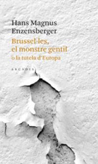 Brusselles, El Monstre Gentil O La Tutela D'europa - Hans Magnus Enzensberger