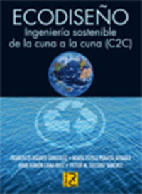 Ecodiseño - Ingenieria Sostenible De La Cuna A La Cuna (c2c) - Francisco  Aguayo  /  [ET AL. ]