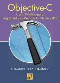 OBJECTIVE-C - CURSO PRACTICO PROGRAMADORES MAC OS X, IPHONE Y IPAD