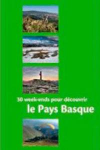 30 WEEK-ENDS POUR DECOUVRIR LE PAYS BASQUE