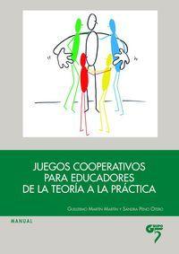 Juegos Cooperativos Para Educadores - De La Teoria A La Practica - Guillermo  Martin  /  Sandra  Peno Otero