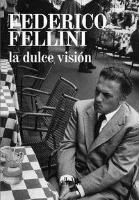 La dulce vision - Federico Fellini
