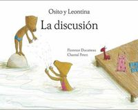 discusion, la - osito y leontina - Florence Ducatteau / Chantal Peten (il. )