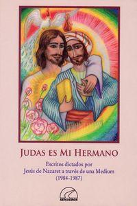 JUDAS ES MI HERMANO - ESCRITOS DICTADOS POR JESUS DE NAZARET A TRAVES DE UN MEDIUM