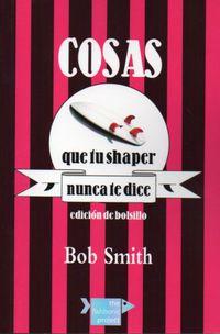 Cosas Que Tu Shaper Nunca Te Dice - Bob Smith