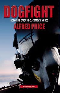 DOGFIGHT - HISTORIA EPICA DEL COMBATE AEREO