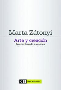 Arte Y Creacion - Los Caminos De La Estetica - Marta Zantonyi