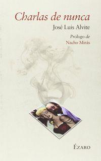 Charlas De Nunca - Jose Luis Alvite
