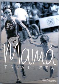 Mama Triatleta - Ana Casares Polo