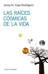 Las raices cosmicas de la vida - Josep M. Trigo Rodriguez