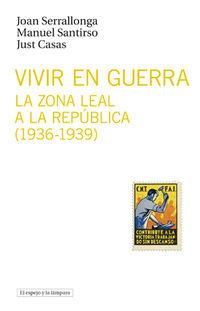 Vivir En Guerra - La Zona Leal A La Republica (1936-1939) - Serrallonga Joan