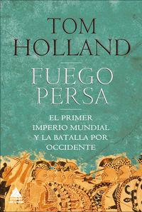 FUEGO PERSA - EL PRIMER IMPERIO MUNDIAL Y LA BATALLA POR OCCIDENTE (PREMIO RUNCIMAN 2006)