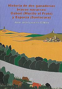 Historia De Dos Ganaderias Bravas Navarras - Gabari Y Esparza - Juan Jose Lacosta