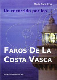 Recorrido Por Los Faros De La Costa Vasca = Euskal Kostaldeko Itsasargiak - Ibilbide Bat - Mario Sanz Cruz / Nuria Ruiz Cabestany (ed. )
