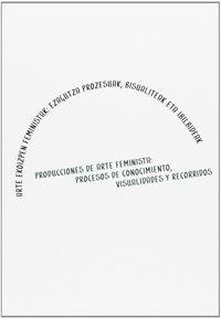ARTE EKOIZPEN FEMINISTAK = PRODUCCIONES DE ARTE FEMINISTA