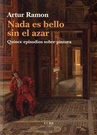 Nada Es Bello Sin El Azar - Quince Episodios Sobre Pintura - Artur Ramon