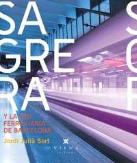 Sagrera Y La Red Ferroviaria De Barcelona - Jordi Julia Sort