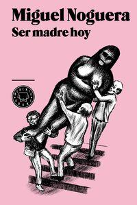 Ser Madre Hoy (+dvd) - Miguel Noguera