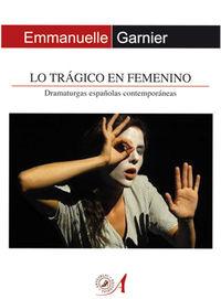 LO TRAGICO EN FEMENINO - DRAMATURGAS ESPAÑOLAS CONTEMPORANEAS