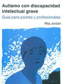 AUTISMO CON DISCAPACIDAD INTELECTUAL GRAVE - GUIA PARA PADRES Y EDUCADORES