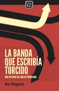 BANDA QUE ESCRIBIA TORCIDO, LA - UNA HISTORIA DEL NUEVO PERIODISMO