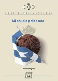 Mi Abuela Y Diez Mas - Ander  Izagirre  /  Artur   Galocha (il. )  /  Diego   Quijano (il. )