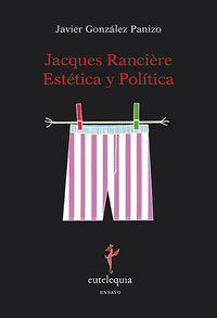 Jacques Ranciere Estetica Y Politica - Javier Gonzalez Panizo