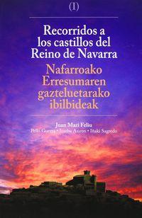 recorrido a los castillos del reino de navarra = nafarroako erresumaren gazteluetarako ibilbideak - Juan Mari Feliu / [ET AL. ]