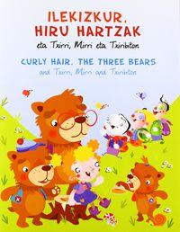 ILEKUZKUR ETA HIRU HARTZAK = CURLY HAIR, THE THREE BEARS (TXIRRI,
