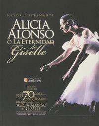 Alicia Alonso O La Eternidad De Giselle - Mayda Bustamante