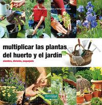 Multiplicar Las Plantas Del Huerto Y El Jardin - Siembra, Division, Esquejado - Brigitte Lapouge-Dejean / Serge Lapouge