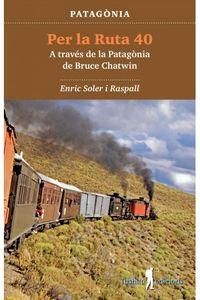 PER LA RUTA 40 - A TRAVES DE LA PATAGONIA DE BRUCE CHATWIN