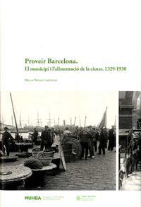 PROVEIR BARCELONA - EL MUNICIPI I L'ALIMENTACIO DE LA CIUTAT (1329-1930)