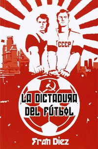 La dictadura del futbol - Francisco Diez Gutierrez
