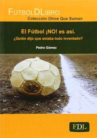 El futbol ¡no! es asi - Pedro Gomez