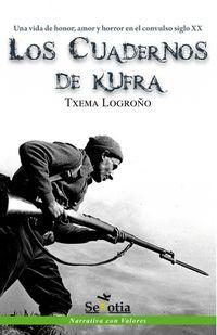Cuadernos De Kufra, Los - Una Vida De Honor, Amor Y Horror En El Convulso Siglo Xx - Txema Logroño Zubillaga