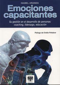 Emociones Capacitantes - Su Gestion En El Desarrollo De Personas:  Coaching, Liderazgo, Educacion - Isabel Aranda