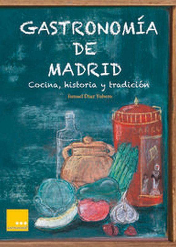 gastronomia de madrid - cocina, historia y tradicion - Ismael Diaz Yubero