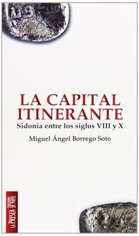 CAPITAL ITINERANTE, LA - SIDONIA ENTRE LOS SIGLOS VIII Y X