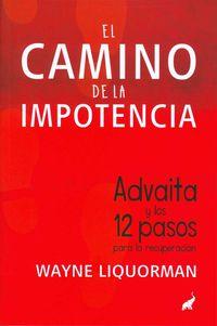 Camino De La Impotencia, El - Advaita Y Los 12 Pasos - Wayne Liquorman