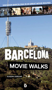Barcelona Movie Walks - Discover Barcelona In 20 Great Movie Routes - Eugeni Osacar Marzal