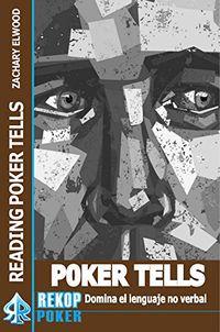 Poker Tells - Domina El Lenguaje No Verbal - Zachary Elwood