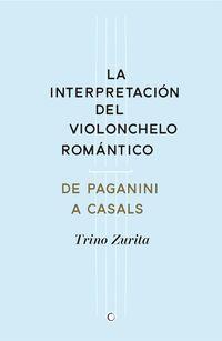Interpretacion Del Violonchelo Romantico, La - De Paganini A Casals - Trino Zurita Barroso