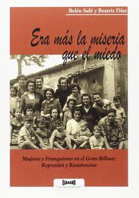 Era Mas La Miseria Que El Miedo - Mujeres Y Franquismo En El Gran Bilbao. Represion Y Resistencias - Belen Sole / Beatriz Diaz