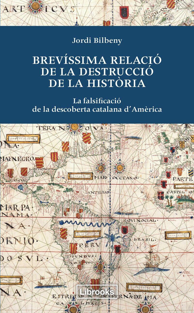 BREVISSIMA RELACIO DE LA DESTRUCCIO DE LA HISTORIA - LA FALSIFICACIO DE LA DESCOBERTA CATALANA D'AMERICA